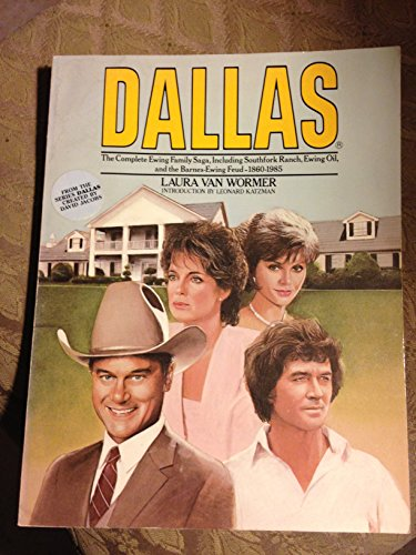9780385230582: Dallas: The Complete Ewing Family Saga, Including Southfork Ranch, Ewing Oil, and the Barnes-Ewing Feud 1860-1985