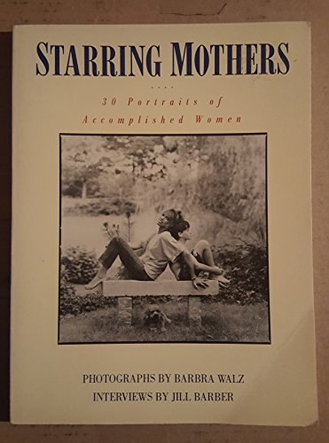 9780385231183: Starring Mothers: 30 Portraits of Accomplished Women