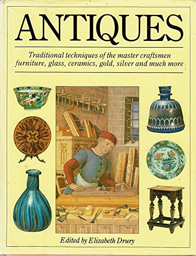 9780385231282: Antiques: Traditional Techniques of the Master Craftsmen: Furniture, Glass, Ceramics, Gold, Silver and Much More