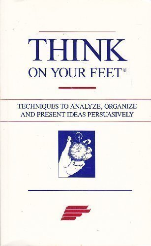 9780385231435: Think on Your Feet - Techniques to Analyze, Organize and Present Ideas Persuasively