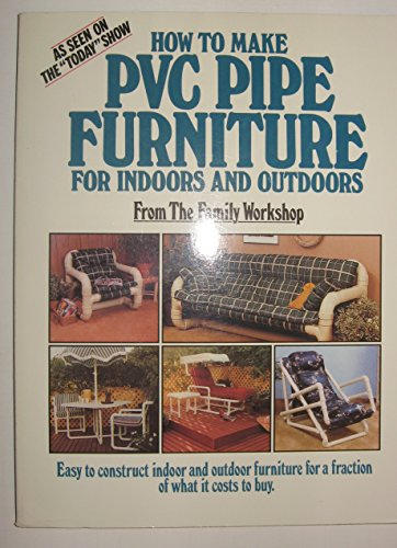How to Make Pvc Pipe Furniture: For Indoors and Outdoors: Baldwin, Edward A.; Baldwin, Steve