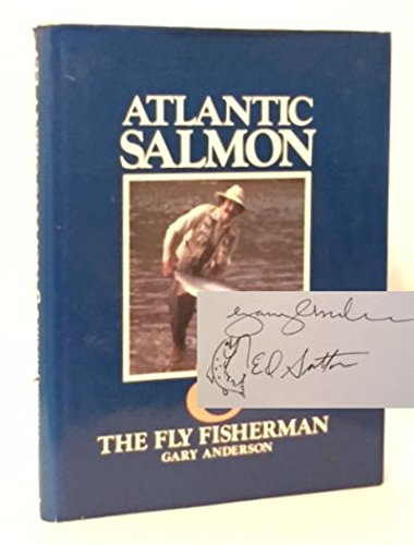 Atlantic Salmon & The Fly Fisherman: Anderson, Gary
