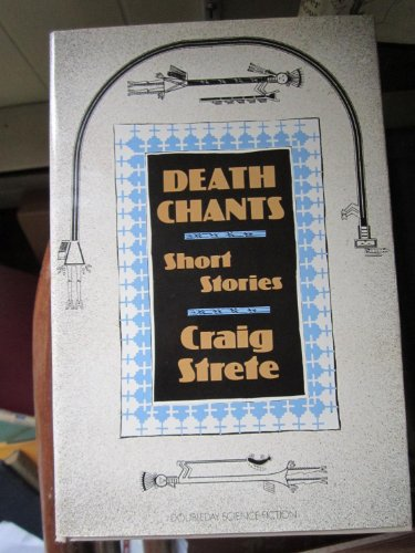 Death Chants: Short Stories (Doubleday Science Fiction): Strete, Craig Kee