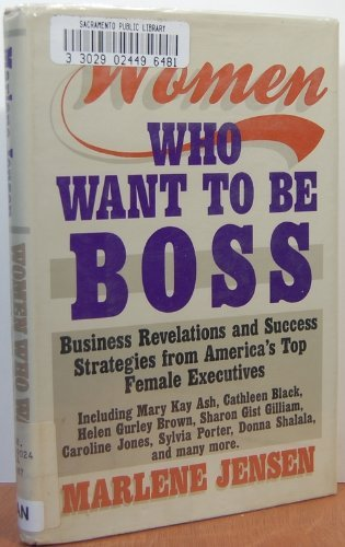 9780385233750: Women Who Want to Be Boss: Business Revelations and Success Strategies from America's Top Female Executives