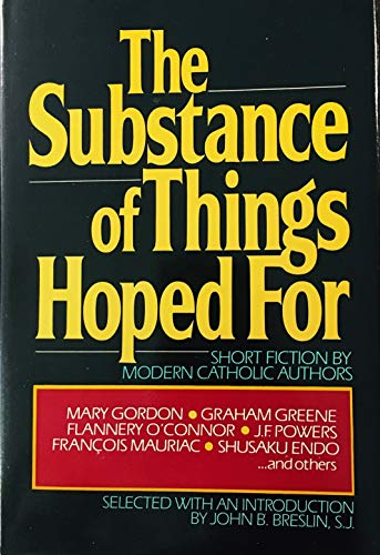 Substance of Things Hoped for SHort Fiction By Modern Catholic Authors: Breslin, John B.