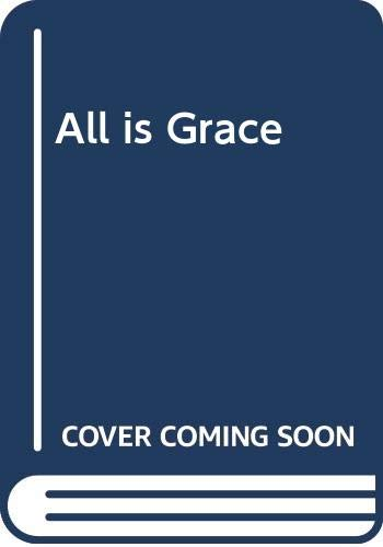 All Is Grace : The Spirituality of: William D. Miller