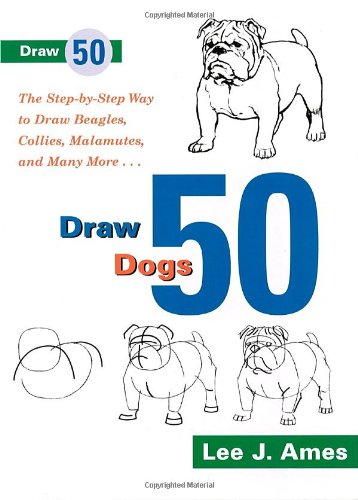 9780385234313: Draw 50 Dogs: The Step-by-Step Way to Draw Beagles, German Shepherds, Collies, Golden Retrievers, Yorkies, Pugs, Malamutes, and Many More...