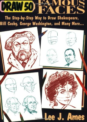 Draw 50 Famous Faces: The Step-By-Step Way to Draw Shakespeare, Bill Cosby, George Washington, and M
