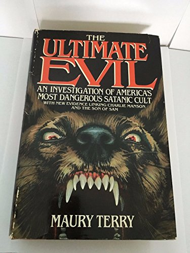The Ultimate Evil; An Investigation of America's Most Dangerous Satanic Cult: Maury Terry