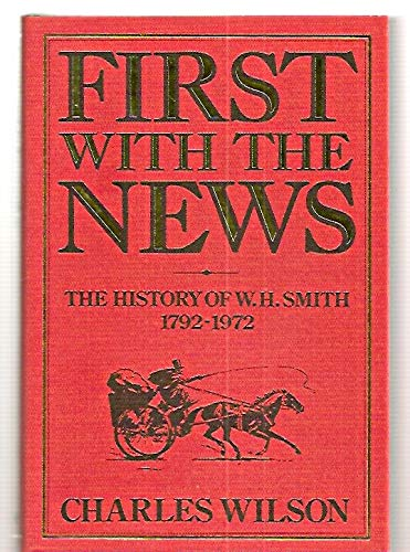9780385235037: First with the news: The history of W.H. Smith, 1792-1972