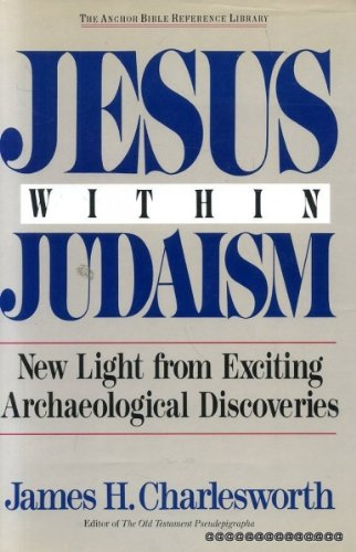 Jesus Within Judaism: New Light from Exciting: Charlesworth, James H.