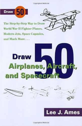 Draw 50 Airplanes, Aircrafts, and Spacecraft: The Step-by-Step Way to Draw World War II Fighter Plan