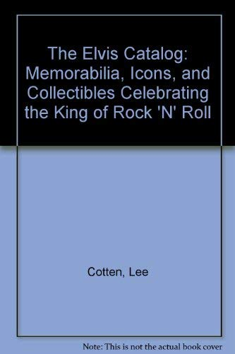 The Elvis Catalog: Memorabilia, Icons, and Collectibles Celebrating the King of Rock 'N' ...