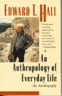 An Anthropology of Everyday Life: Hall, Edward T.