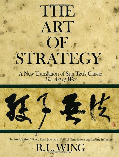 The Art of Strategy: A New Translation of Sun Tzu's Classic The Art of War: Wing, R.L.