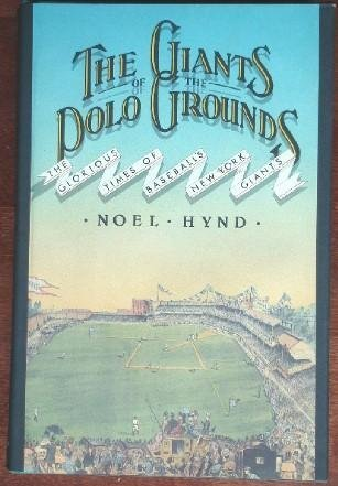Giants of the Polo Grounds: The Glorious Times of Baseball's New York Giants.: HYND, Noel.