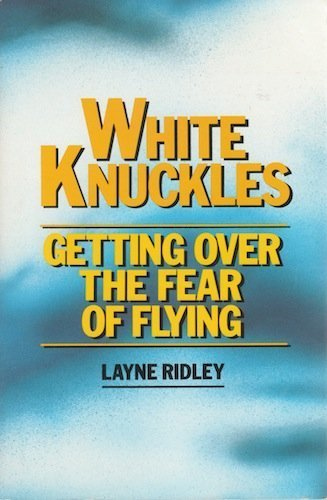 9780385237932: White Knuckles: Getting over the Fear of Flying