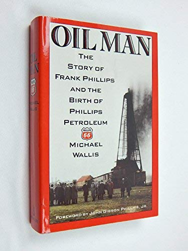 OIL MAN; THE STORY OF FRANK PHILLIPS AND THE BIRTH OF PHILLIPS PETROLEUM. [Oilman.]