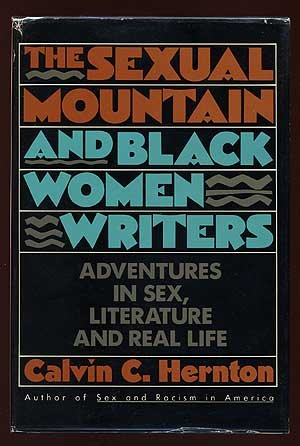 The Sexual Mountain and Black Women Writers: Adventures in Sex, Literature and Real Life: Hernton, ...