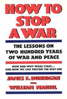 How To Stop A War The Lessons of Two Hundred Years of War and Peace: Dunnigan, James F. & William ...