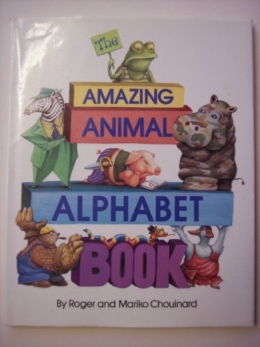 Amazing Animal Alphabet Book: Chouinard, Roger and Mariko