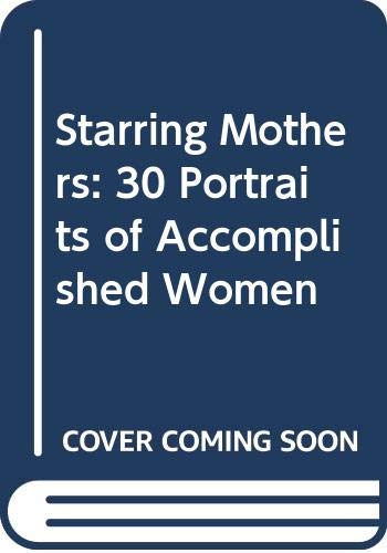 9780385241137: Starring Mothers: 30 Portraits of Accomplished Women