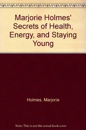 Marjorie Holmes' Secrets of Health, Energy, and Staying Young (0385241453) by Holmes, Marjorie