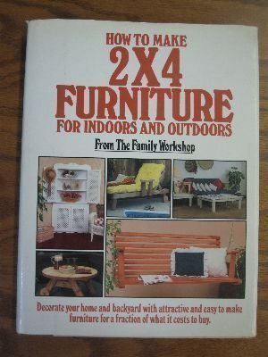 How to Make 2 X 4 Furniture for Indoors and Outdoors: Suzi West