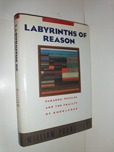 9780385242615: Labyrinths of Reason: Paradox, Puzzles, and the Frailty of Knowledge