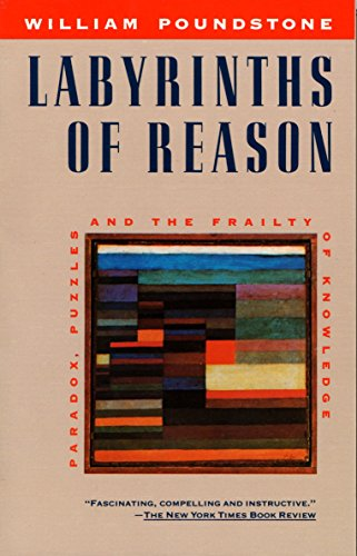 9780385242714: Labyrinths of Reason: Paradox, Puzzles, and the Frailty of Knowledge