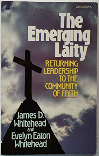 The Emerging Laity : Returning to the: Evelyn E. Whitehead;