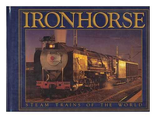 IRONHORSE: STEAM TRAINS OF THE WORLD: Lorie, Peter