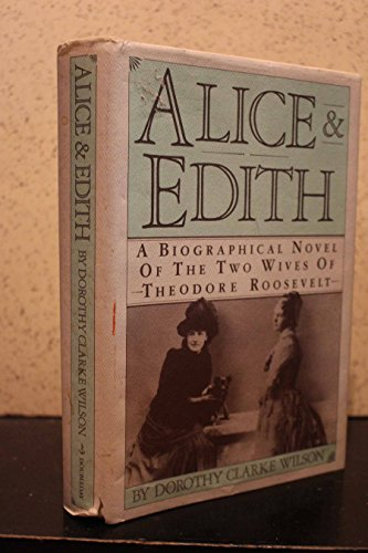9780385243490: Alice & Edith : A Biographical Novel of the Two Wives of Theodore Roosevelt