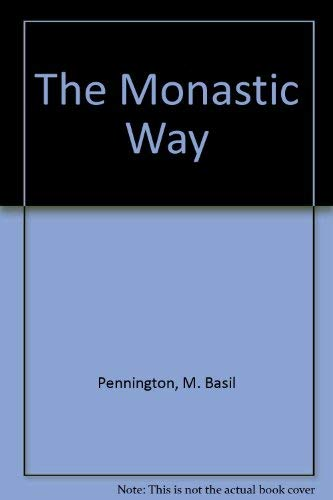The Monastic Way: Pennington, M. Basil