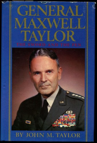 General Maxwell Taylor: The Sword and the Pen. Foreword by Justice Lewis F. Powell, Jr.: TAYLOR, ...