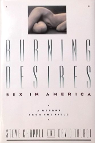 Burning Desires: Sex in America - A Report from the Field -- First 1st Edition, Signed and ...