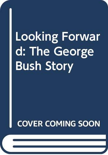 9780385244374: Looking Forward: The George Bush Story