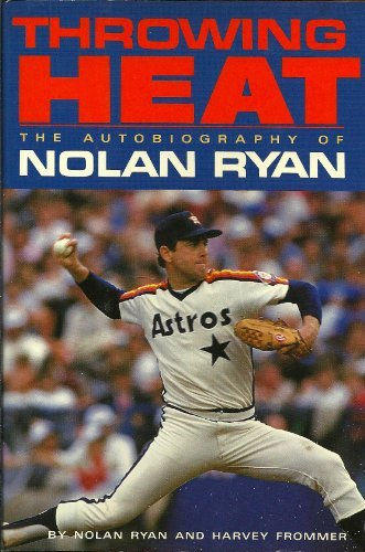 Throwing Heat: The Autobiography of Nolan Ryan: Ryan, Nolan; Frommer, Harvey