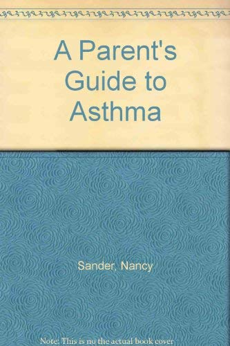 Parent's Guide to Asthma: Sander, Nancy