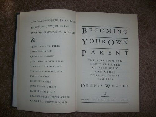 Becoming Your Own Parent: The Solution for Adult Children of Alcoholic an Other Dysfunctional Fam...