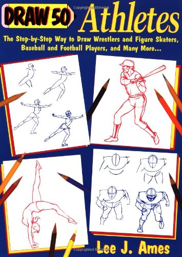 9780385246385: Draw 50 Athletes: The Step-by-Step Way to Draw Wrestlers and Figure Skaters, Baseball and Football Players, and Many More...