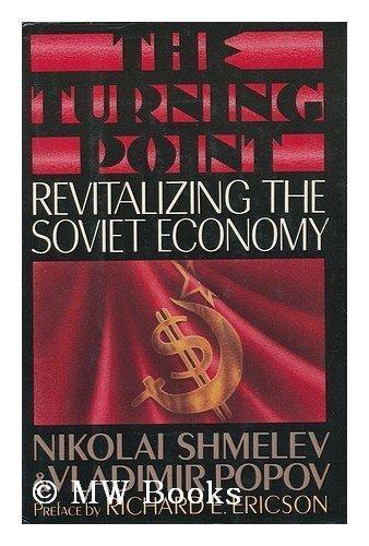 The Turning Point: Revitalizing the Soviet Economy: Shmelev, Nikolai; Popov,