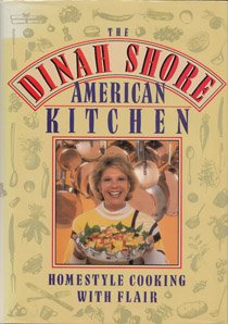 THE DINAH SHORE AMERICAN KITCHEN, HOMESTYLE COOKING WITH FLAIR