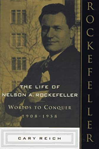9780385246965: The Life of Nelson A. Rockefeller: Worlds to Conquer 1908-1958