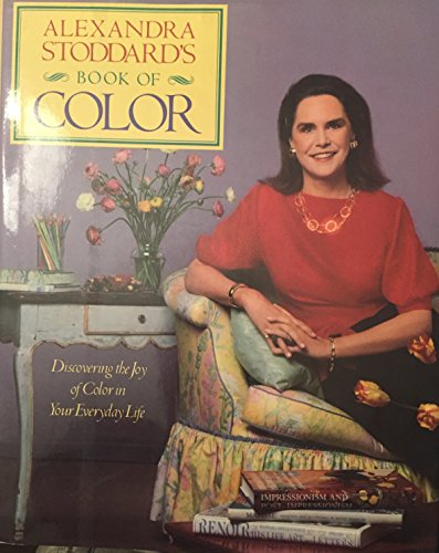 Alexandra Stoddard's Book of Color: Discovering the Joy of Color in Your Everyday Life: ...