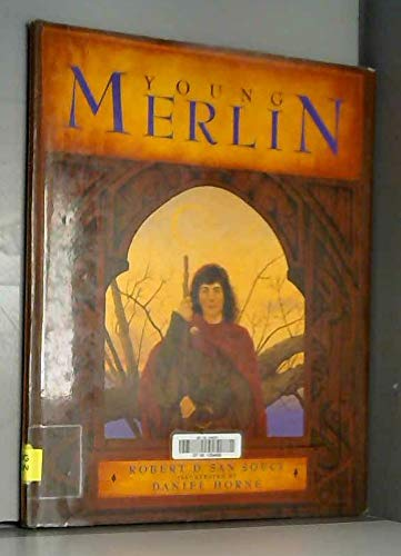 Young Merlin: San Souci, Robert D. Illustrated by Daniel Horne