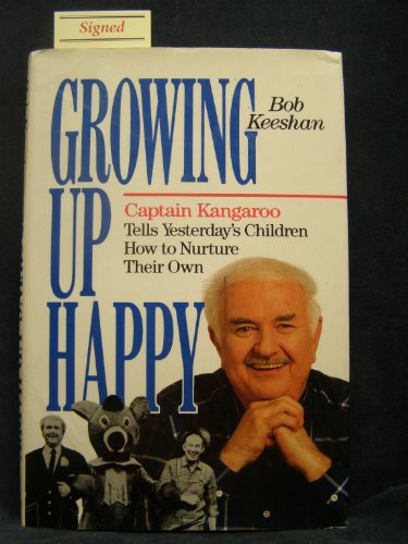 Growing Up Happy: Captain Kangaroo Tells Yesterday's Children How to Nurture Their Own