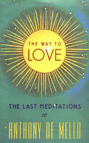 9780385249386: The Way to Love: The Last Meditations of Anthony de Mello