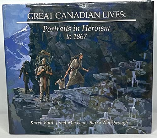 9780385250115: Great Canadian Lives: Portraits in Heroism to 1867