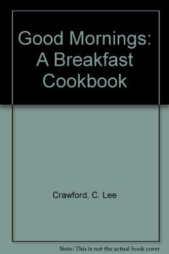 GOOD MORNINGS a Breakfast Cookbook